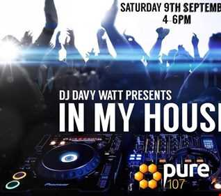 Davy Watt presents -  In My House Radio Show live on Pure 107 09.09.2017
