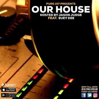 Our House with Jason Judge feat Euey Dee live on Pure 107 Saturday 23rd June 2018