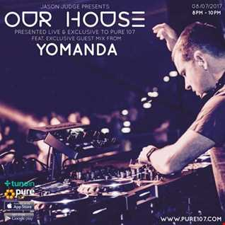 Jason Judge presents Our House feat. YOMANDA live on Pure 107 Saturday 8th July 2017