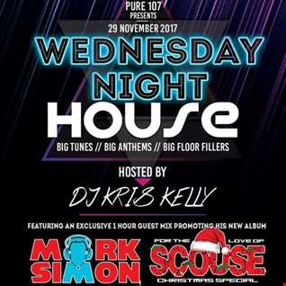 Kris Kelly presents - Wednesday Night House feat. EXCLUISVE guest mix from Mark Simon 29.11.2017
