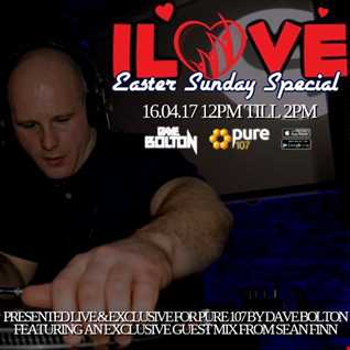 Dave Bolton presents ILOVE SUNDAYS EASTER SPECIAL feat. Guest mix from Sean Finn live on Pure 107 16.04.2017