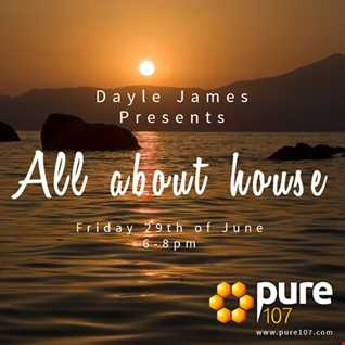 All about house - Dayle James on Pure 107 - 29th of June 18 Pure 107