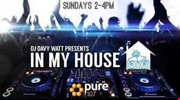 Davy Watt presents In My House (Summer Classics) live on Pure 107 Sunday 20th May 2018