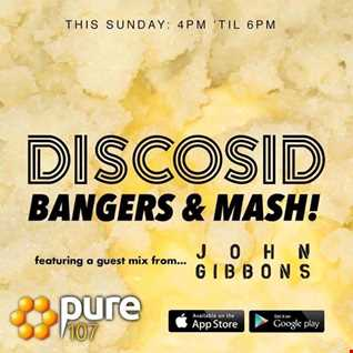 Discosid presents - Bangers & Mash feat. John Gibbons live on Pure 107 Sunday 23rd July 2017
