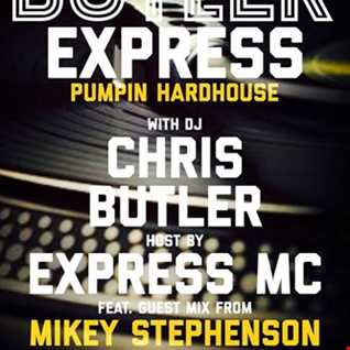 DJ Chris Butler- The Butler Express -Pumpin Hardhouse - special guest Mikey Stephenson + Express MC