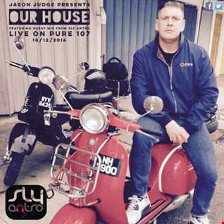 Jason Judge & Pete D - Our House Featuring Exclusive Guest Mix From Sly Antro Live On Pure 107 10.12.2016