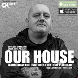 Jason Judge - Our House Feat. Guest Mix From Pianoman Live On Pure 107 20.08.2016