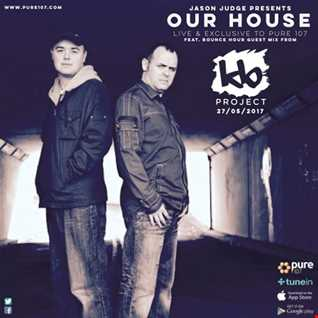 Jason Judge - Our House feat. EXCLUSIVE Bounce Hour guest mix from the KB Project live on Pure 107 29.05.2017