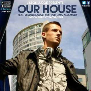 Jason Judge presents - Our House feat. Marc Alexander live on Pure 107 Saturday 16th September 2017