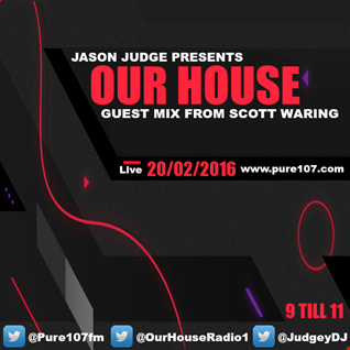 Jason Judge - Our House With Guest Mix From Scott Waring Live On Pure 107 20.02.2016