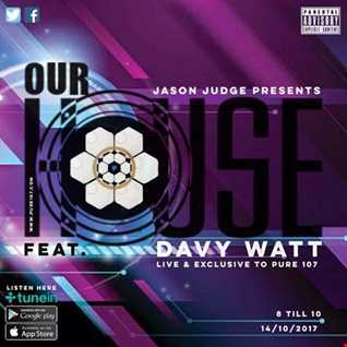 Jason Judge - Our House feat. DJ Davy Watt live on Pure 107 Saturday 14th October 2017