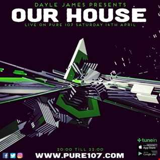 Dayle James presents Our House live on Pure 107 Saturday 14th April 2018