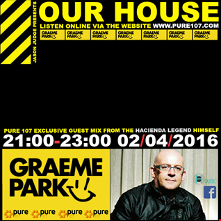 Our House Radio With Jason Judge & Guest Mixes From Graeme Park & Josh Coakley Live On Pure 107 02.04.16