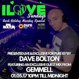Dave Bolton presents ILOVE SUNDAY'S Bank Holiday Monday Special feat GEMMELL live on Pure 107 01.05.17