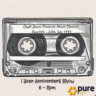 Dayle James presents House Classics - 1 year anniversary show Pure107