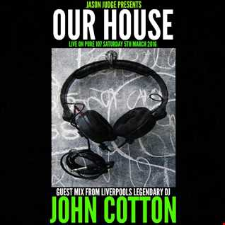 Jason Judge - Our House With Guest Mix From Liverpool's Legendary John Cotton Live On Pure 107 05.03.2016