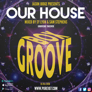 Jason Judge presents Our House - Groove Box takeover with Sy Lyon & Sam Stephens 31.03.2018