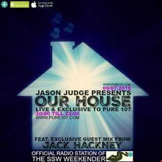 Jason Judge - Our House Radio Show Feat. Guest Mix From Jack Hackney Live On Pure 107 09.07.2016