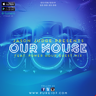 Jason Judge - Our House feat. Power Hour Guest Mix live on Pure 107 Saturday 3rd August 2019