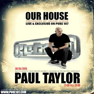 Jason Judge - Our House With Full Vinyl Guest Mix From Mr Retro Himself Paul Taylor Live On Pure 107 30.04.2016