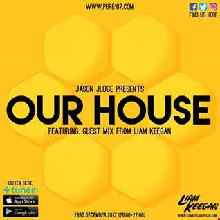 Jason Judge presents - Our House feat. Liam Keegan live on Pure 107 23.12.2017