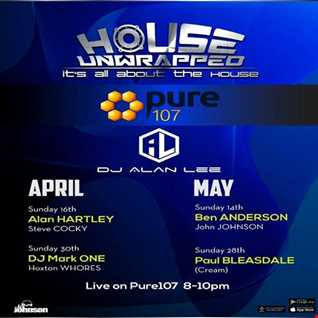 Alan Lee presents. House Unwrapped feat. DJ Mark One & the Hoxton Whores live on Pure 107 30.04.2017