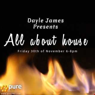 Dayle James presents All about house - 30th November 18 Pure 107 show