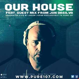 Jason Judge - Our House Feat. Guest Mix From Jon Dasilva Live On Pure 107 29.10.2016