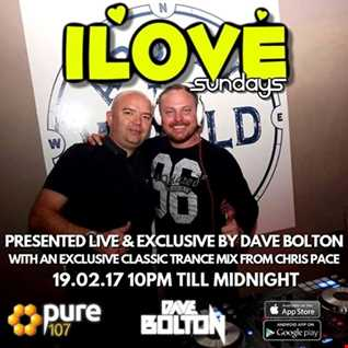 Dave Bolton Presents - iLove Sunday's Featuring Guest Mix From Chris Pace Live On Pure 107 17.02.2017