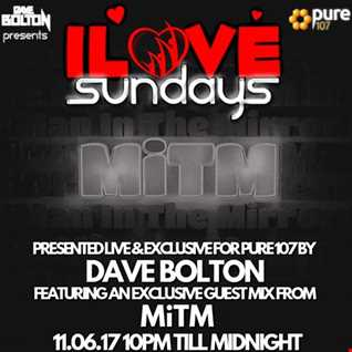 Dave Bolton presents - iLOVE Sunday's feat. exclusive guest mix from MiTM live on Pure 107 11.06.2017