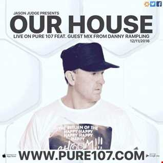 Our House With Jason Judge Feat. Guest Mix From Danny Rampling Live On Pure 107 12.11.2016