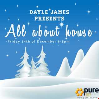 Dayle James presents All about house 14th December 18 Pure107 show