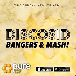 Discosid presents - Bangers & Mash on Pure 107 Sunday 6th August 2017