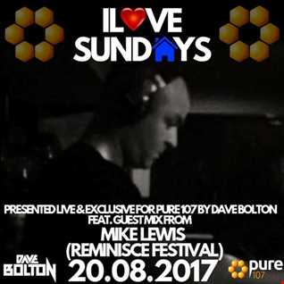 Dave Bolton presents - ILOVE SUNDAYS feat. Mike Lewis live on Pure 107 Sunday 20.08.17