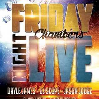 Friday Night Live @ Chambers Runcorn with Dayle James, DJ Scope & Jason Judge  25th May 2018