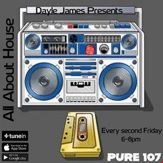 All about house on Pure 107 - Dayle James 8th of March 19
