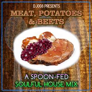 DJ008 presents Meat, POTATOES & BEETS