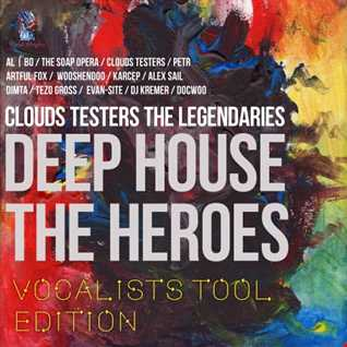 Clouds Testers The Legendaries - Deep House The Heroes, Vocalist Tool Edition (Teaser Megamix)