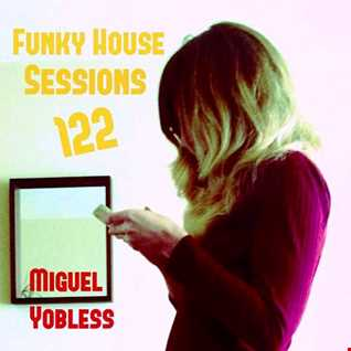Miguel Yobless - Funky House Sessions 122