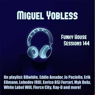 Miguel Yobless - Funky House Sessions 144