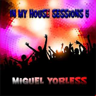 Miguel Yobless - In my House sessions 5
