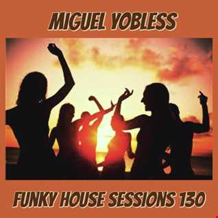 Miguel Yobless - Funky House Sessions 130