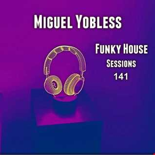 Miguel Yobless - Funky House Sessions 141