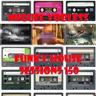 Miguel Yobless   Funky House Sessions 150