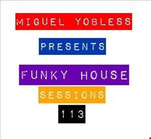 Miguel Yobless presents Funky House Sessions 113