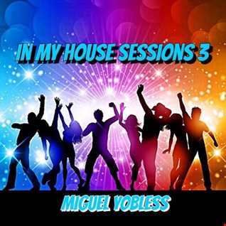 Miguel Yobless - In my House Sessions 3