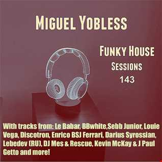 Miguel Yobless - Funky House Sessions 143