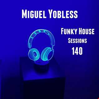 Miguel Yobless - Funky House Sessions 140