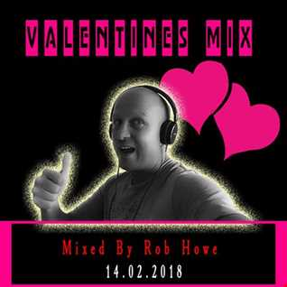 Valentines Mix 14.2.2018 (Mixed by Rob Howe)