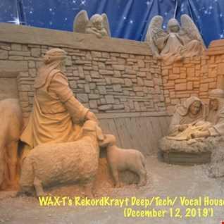 WAX T's RekordKrayt Deep/ Tech/ Vocal House Anthems Vol. #4 (December 12, 2019')